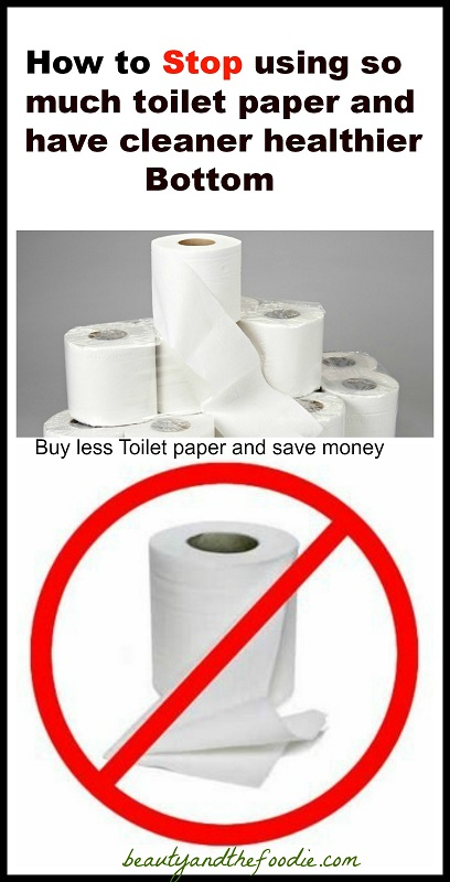 How to Stop Using so much Toilet Paper and have a Cleaner Healthier Bottom / beautyandthefoodie.com