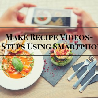 Make Recipe Videos 10 Steps Using Smartphone- Learn how in 10 steps!